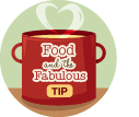 Food & the Fabulous Top Tip